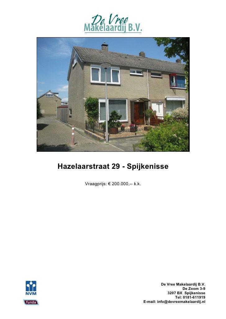 Hazelaarstraat 29 - Spijkenisse         Vraagprijs: € 200.000,-- k.k.                                                     ...