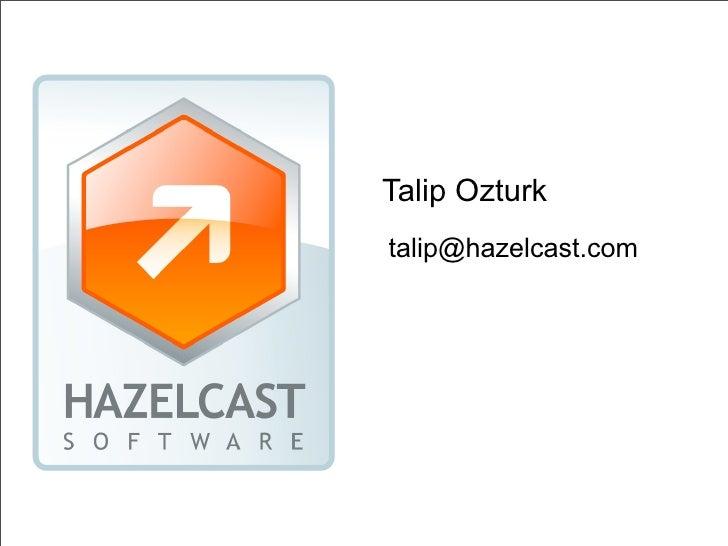 Talip Ozturk talip@hazelcast.com