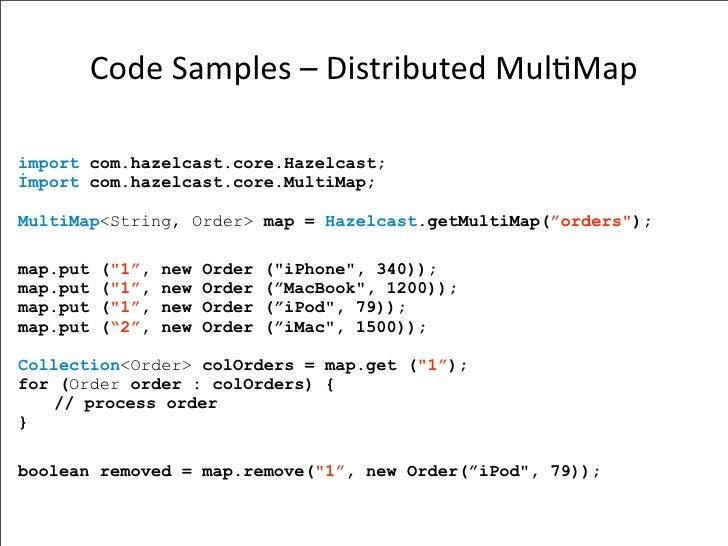 CodeSamples–DistributedMul-Map  import com.hazelcast.core.Hazelcast; İmport com.hazelcast.core.MultiMap;  MultiMap<Str...