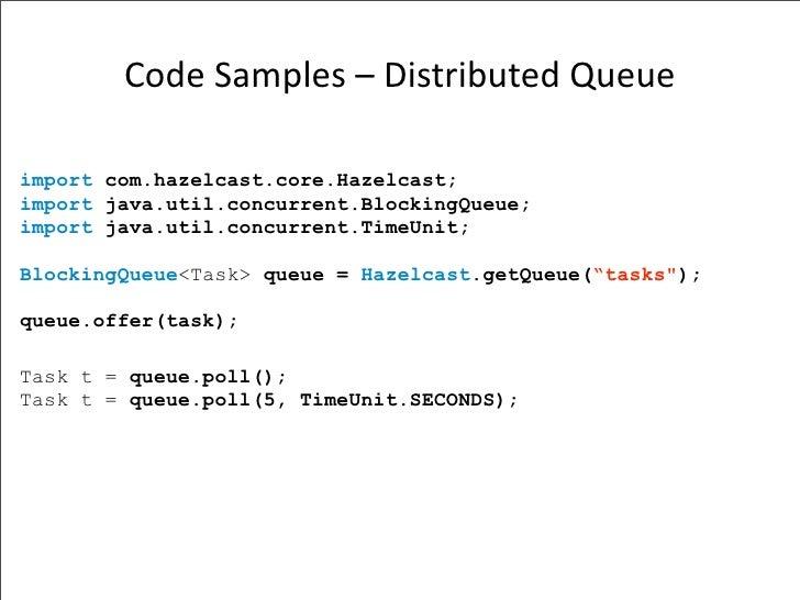 CodeSamples–DistributedQueue  import com.hazelcast.core.Hazelcast; import java.util.concurrent.BlockingQueue; import j...
