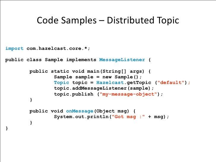 CodeSamples–DistributedTopic  import com.hazelcast.core.*;  public class Sample implements MessageListener {         p...
