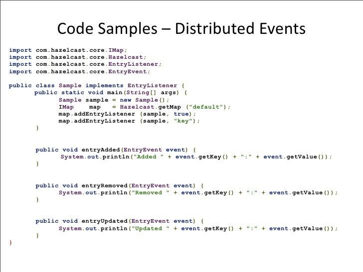 CodeSamples–DistributedEvents import   com.hazelcast.core.IMap; import   com.hazelcast.core.Hazelcast; import   com.ha...