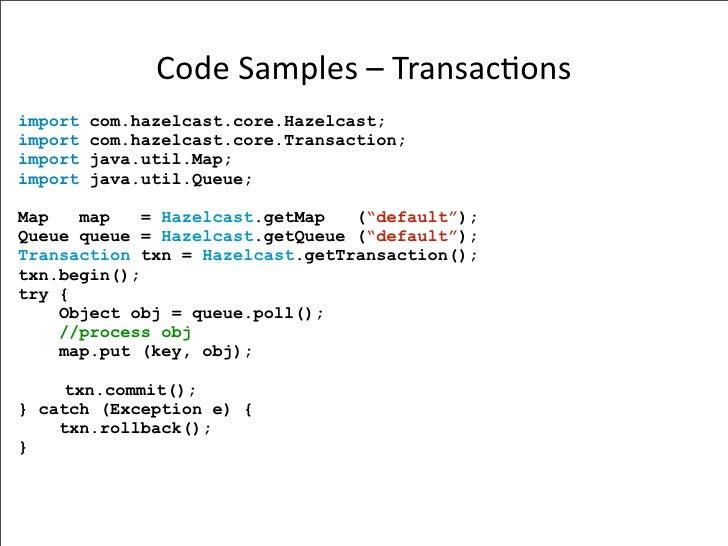 CodeSamples–Transac-ons import   com.hazelcast.core.Hazelcast; import   com.hazelcast.core.Transaction; import   java.u...