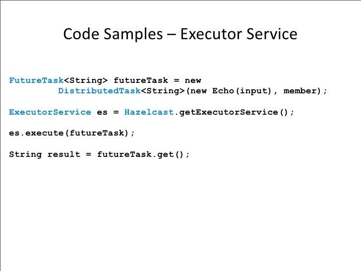 CodeSamples–ExecutorService  FutureTask<String> futureTask = new          DistributedTask<String>(new Echo(input), mem...