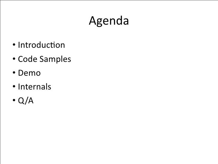 Agenda • Introduc-on • CodeSamples • Demo • Internals • Q/A