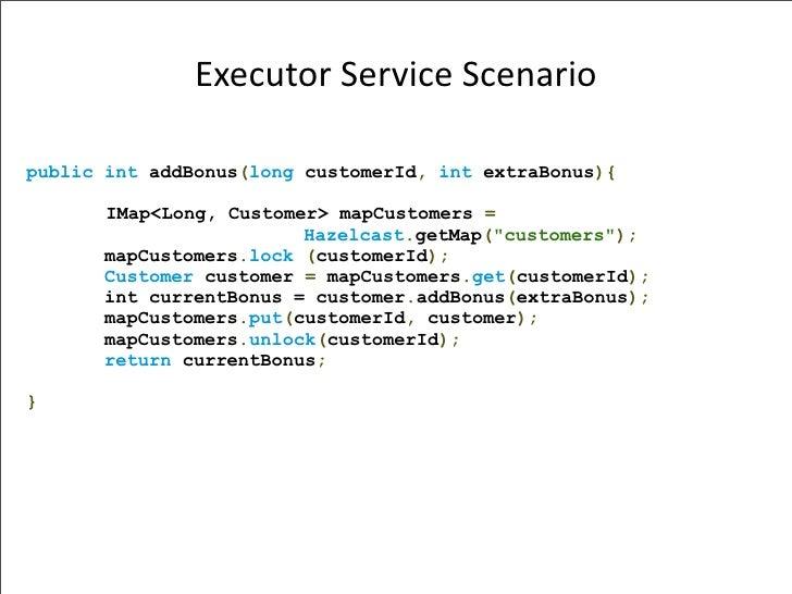 ExecutorServiceScenario  public int addBonus(long customerId, int extraBonus){        IMap<Long, Customer> mapCustomers ...