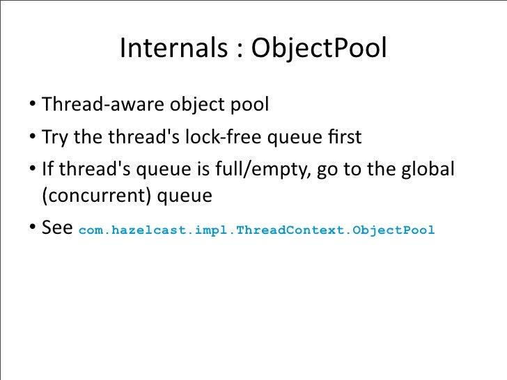 Internals:ObjectPool • Thread‐awareobjectpool • Trythethread'slock‐freequeuefirst • Ifthread'squeueisfull/empt...