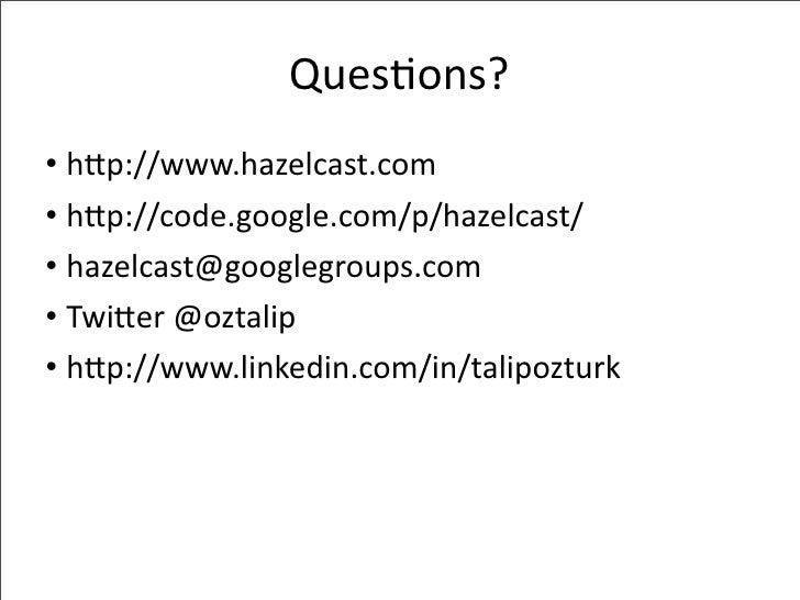 Ques-ons? • hPp://www.hazelcast.com • hPp://code.google.com/p/hazelcast/ • hazelcast@googlegroups.com • TwiPer@oztalip ...