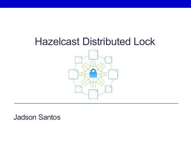Hazelcast Distributed Lock Jadson Santos