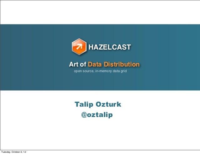 HAZELCAST                         Art of Data Distribution                          open source, in-memory data grid      ...