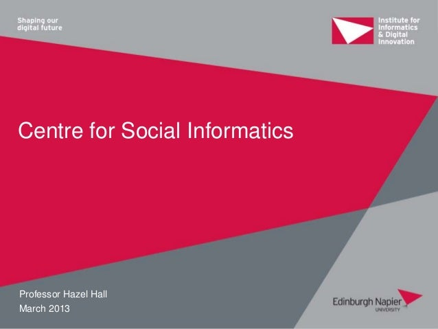 Centre for Social InformaticsProfessor Hazel HallMarch 2013