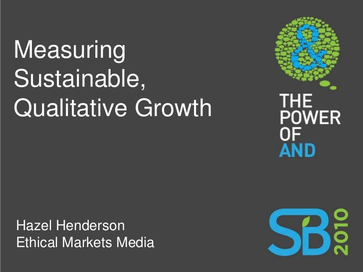 Measuring Sustainable, Qualitative Growth    Hazel Henderson Ethical Markets Media