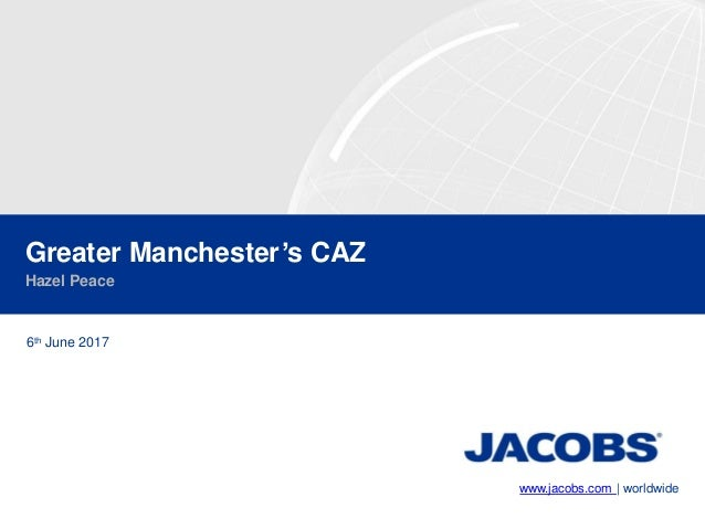 www.jacobs.com | worldwide Greater Manchester's CAZ Hazel Peace 6th June 2017