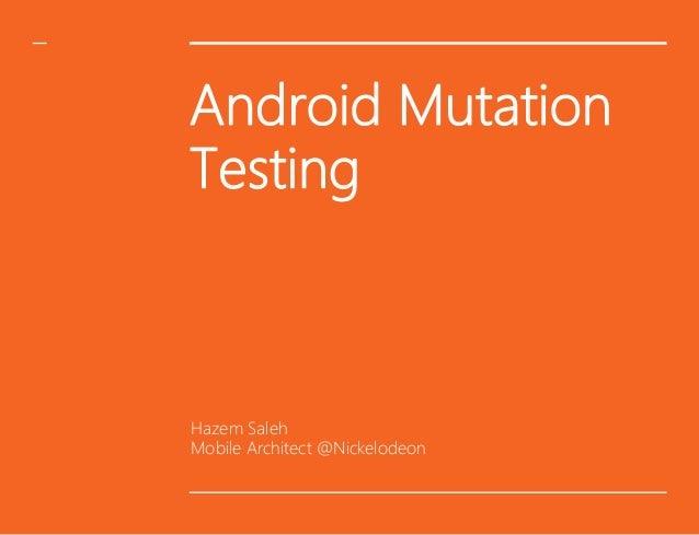 Android Mutation Testing Hazem Saleh Mobile Architect @Nickelodeon