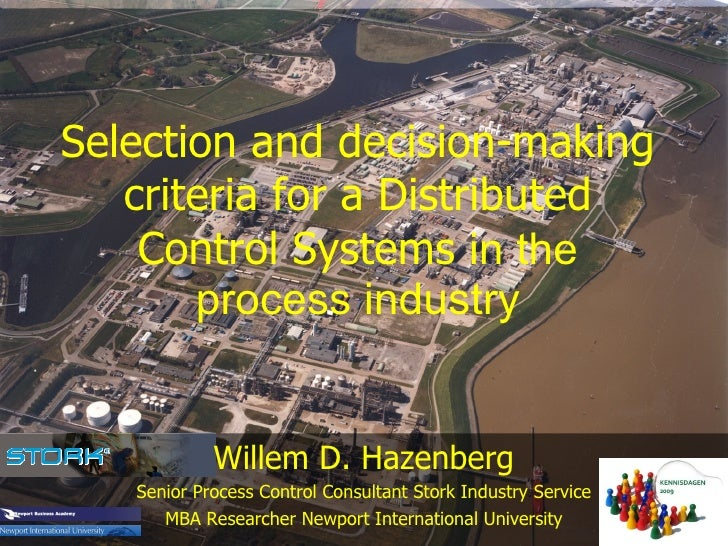 Selection and decision-making criteria for a Distributed Control Systems  in the process industry Willem D. Hazenberg Seni...