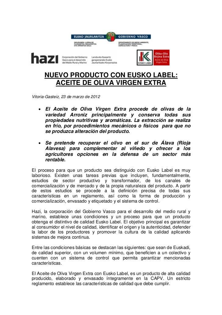 NUEVO PRODUCTO CON EUSKO LABEL:        ACEITE DE OLIVA VIRGEN EXTRAVitoria-Gasteiz, 23 de marzo de 2012   • El Aceite de O...