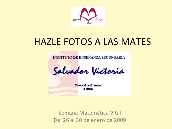 HAZLE FOTOS A LAS MATES Semana Matemática Vital Del 26 al 30 de enero de 2009