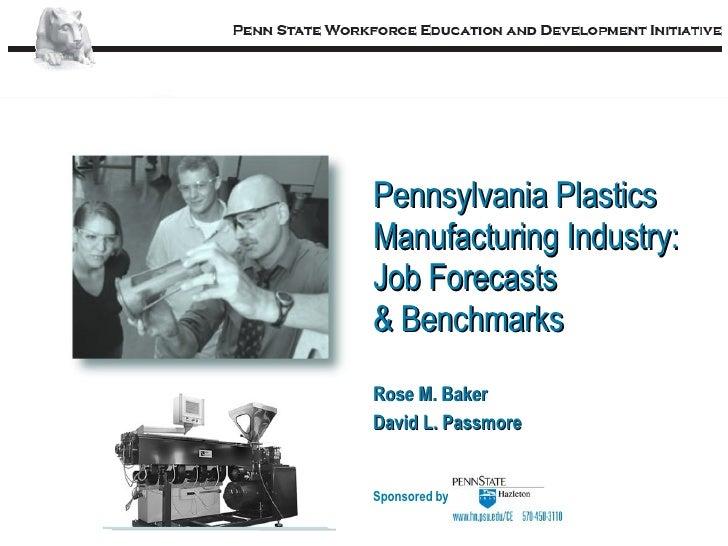 Rose M. Baker David L. Passmore Sponsored by Pennsylvania Plastics Manufacturing Industry: Job Forecasts & Benchmarks