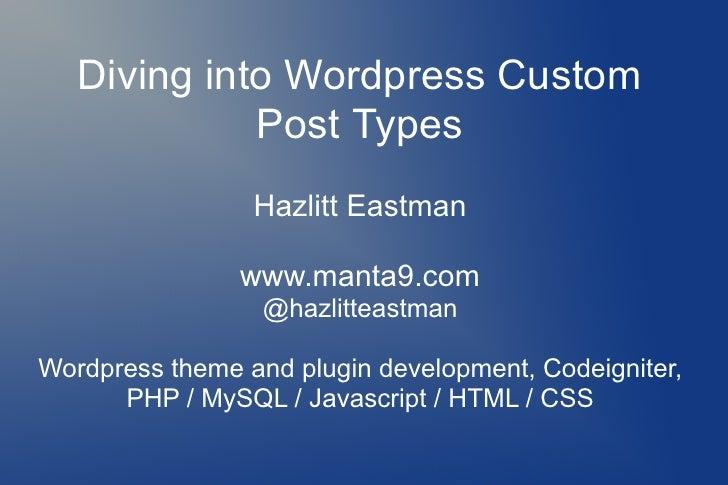 Diving into Wordpress Custom             Post Types                 Hazlitt Eastman                www.manta9.com         ...