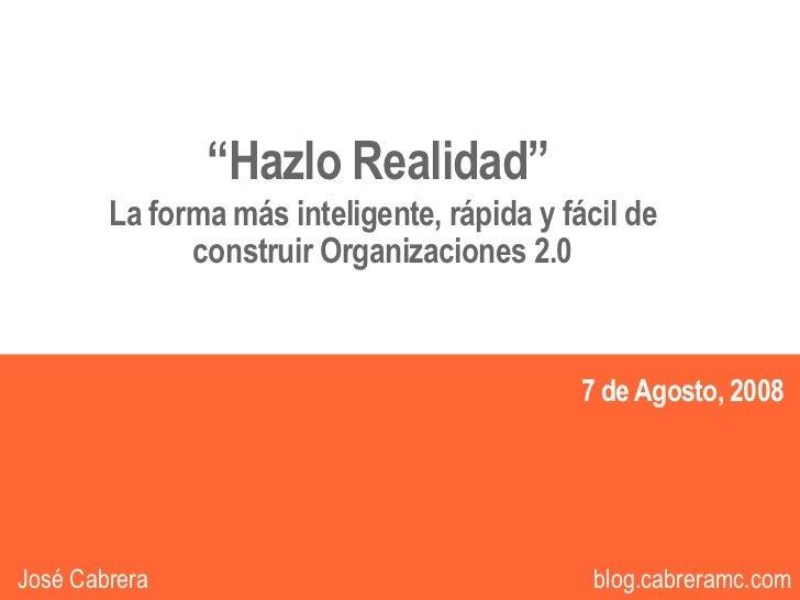 """""""Hazlo Realidad""""         La forma más inteligente, rápida y fácil de               construir Organizaciones 2.0           ..."""