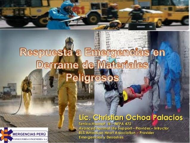 Lic. Christian Ochoa PalaciosLic. Christian Ochoa Palacios Tenico Hazmat III – NFPA 472Tenico Hazmat III – NFPA 472 Avance...