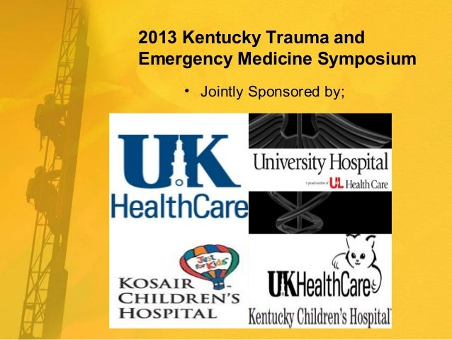 2013 Kentucky Trauma and Emergency Medicine Symposium • Jointly Sponsored by;