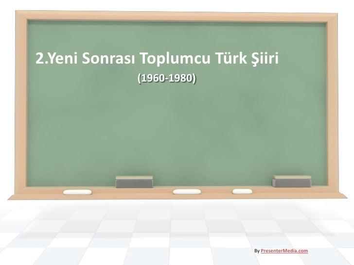 2.Yeni Sonrası Toplumcu Türk Şiiri              (1960-1980)                              By PresenterMedia.com