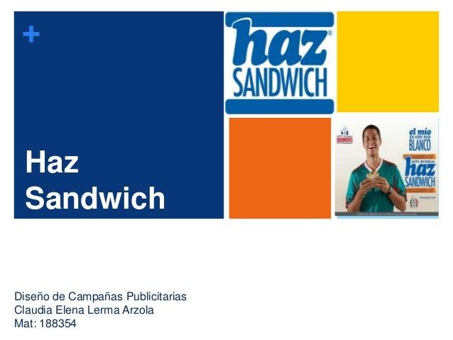 + Haz Sandwich Diseño de Campañas Publicitarias Claudia Elena Lerma Arzola Mat: 188354