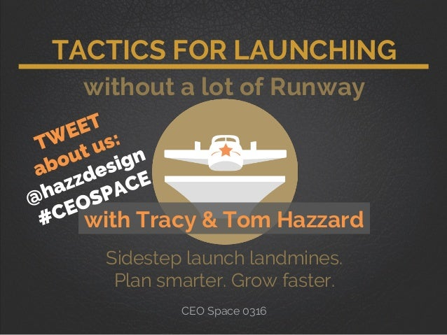 TACTICS FOR LAUNCHING without a lot of Runway with Tracy & Tom Hazzard Sidestep launch landmines. Plan smarter. Grow faste...