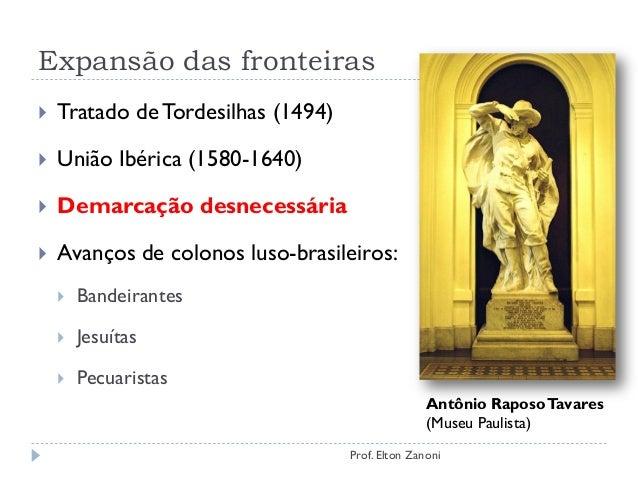Expansão das fronteiras  Tratado deTordesilhas (1494)  União Ibérica (1580-1640)  Demarcação desnecessária  Avanços de...