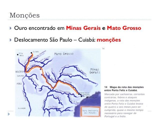 Monções  Ouro encontrado em Minas Gerais e Mato Grosso  Deslocamento São Paulo – Cuiabá: monções
