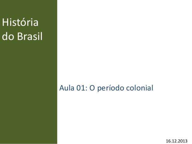 História do Brasil Aula 01: O período colonial 16.12.2013