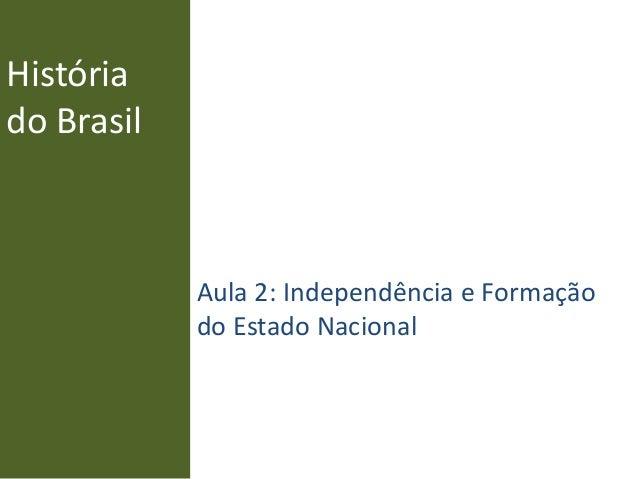 História do Brasil Aula 2: Independência e Formação do Estado Nacional