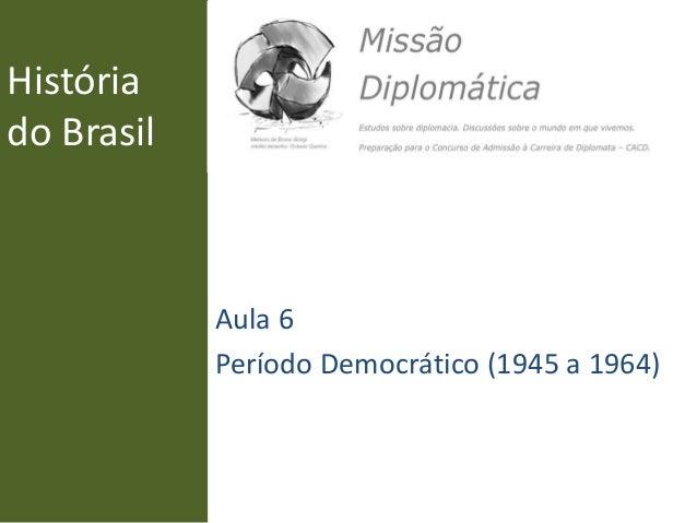 História do Brasil Aula 6 Período Democrático (1945 a 1964)