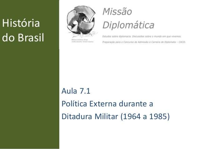 História do Brasil Aula 7.1 Política Externa durante a Ditadura Militar (1964 a 1985)
