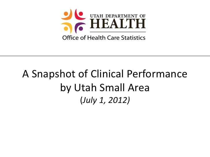 A Snapshot of Clinical Performance       by Utah Small Area           (July 1, 2012)