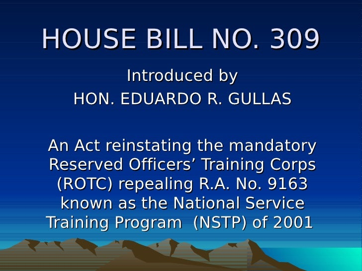 HOUSE BILL NO. 309          Introduced by    HON. EDUARDO R. GULLAS  An Act reinstating the mandatory Reserved Officers' T...