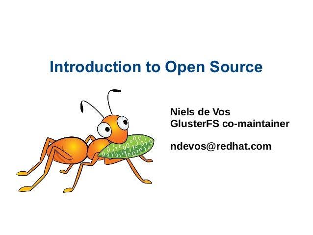 Introduction to Open Source Niels de Vos GlusterFS co-maintainer ndevos@redhat.com