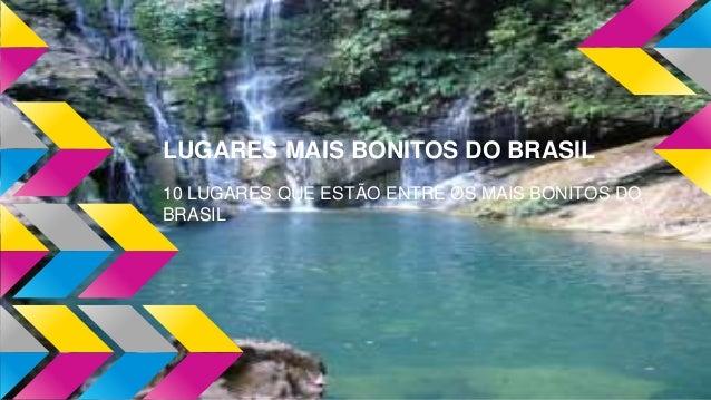 LUGARES MAIS BONITOS DO BRASIL 10 LUGARES QUE ESTÃO ENTRE OS MAIS BONITOS DO BRASIL