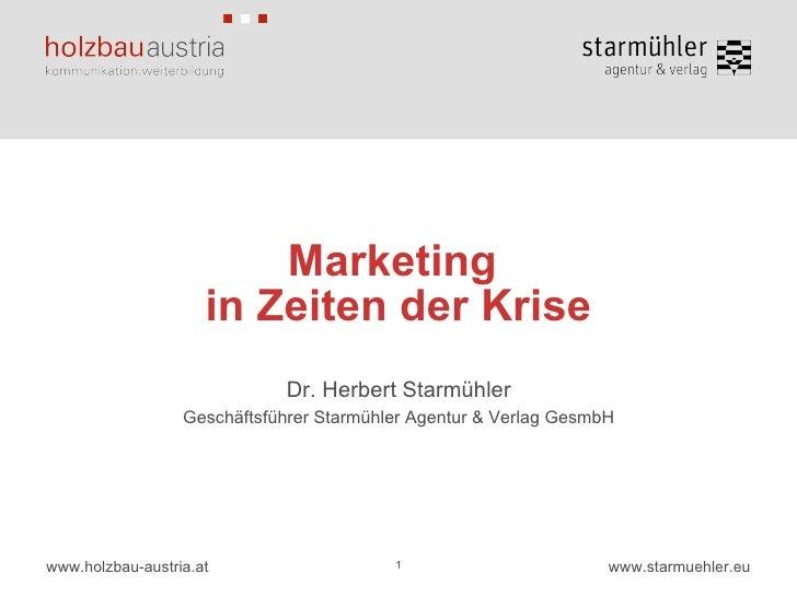 Marketing  in Zeiten der Krise Dr. Herbert Starmühler Geschäftsführer Starmühler Agentur & Verlag GesmbH 1
