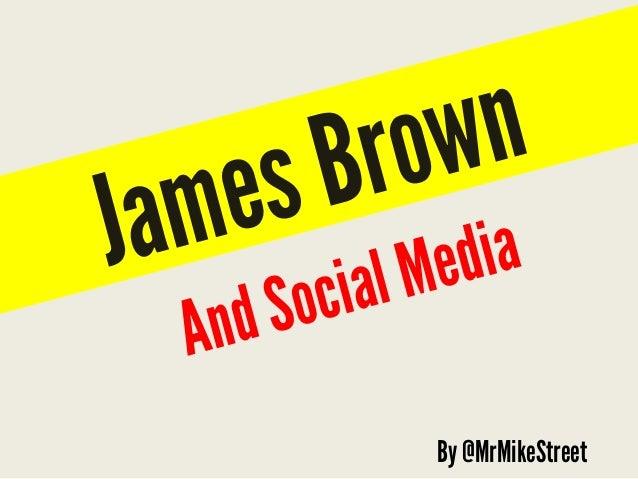 AndSocialMediaJamesBrown By @MrMikeStreet