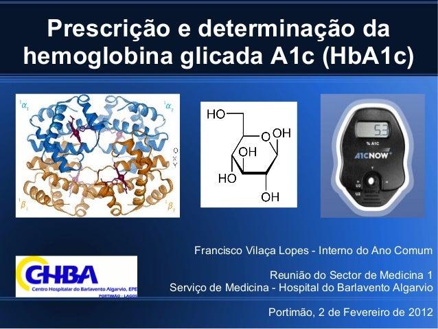 Prescrição e determinação da hemoglobina glicada A1c (HbA1c) Francisco Vilaça Lopes - Interno do Ano Comum Reunião do Sect...