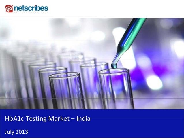 Insert Cover Image using Slide Master View Do not distort HbA1c Testing Market IndiaHbA1cTestingMarket– India July2013