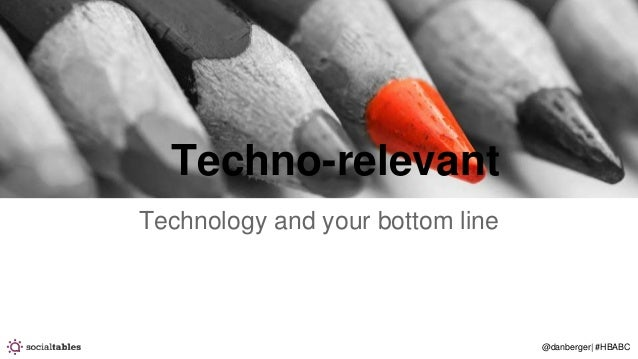 @danberger| #HBABC Techno-relevant Technology and your bottom line