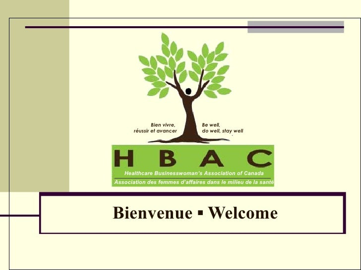 Bienvenue  ▪  Welcome Healthcare Businesswoman's Association of Canada Association des femmes d'affaires dans le milieu de...