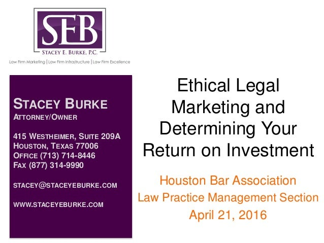 Ethical Legal Marketing and Determining Your Return on Investment Houston Bar Association Law Practice Management Section ...
