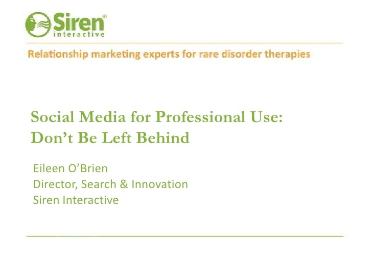 Social Media for Professional Use: Don't Be Left Behind<br />Eileen O'Brien<br />Director, Search & Innovation<br />Siren ...