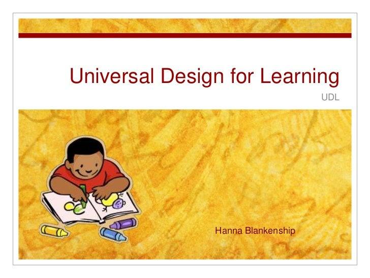 Universal Design for Learning<br />UDL<br />                Hanna Blankenship<br />