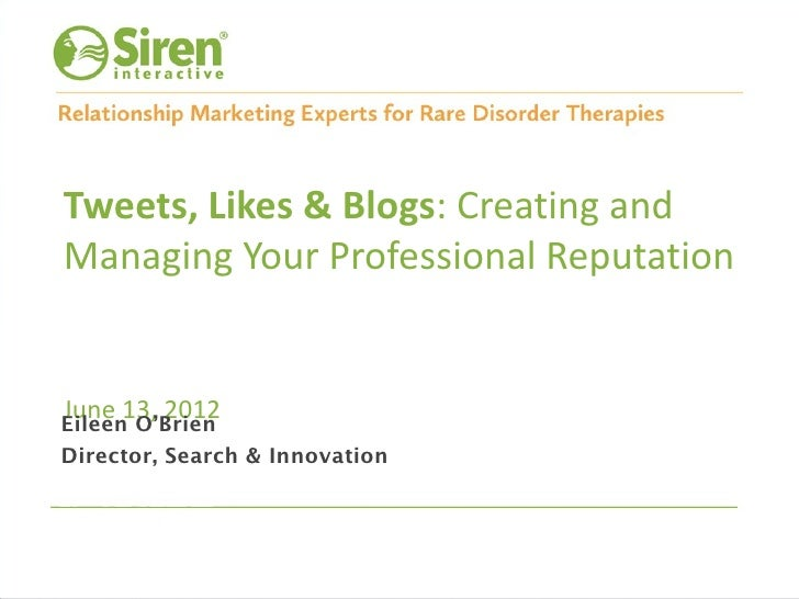 Tweets, Likes & Blogs: Creating andManaging Your Professional ReputationJune 13, 2012Eileen O'BrienDirector, Search & Inno...