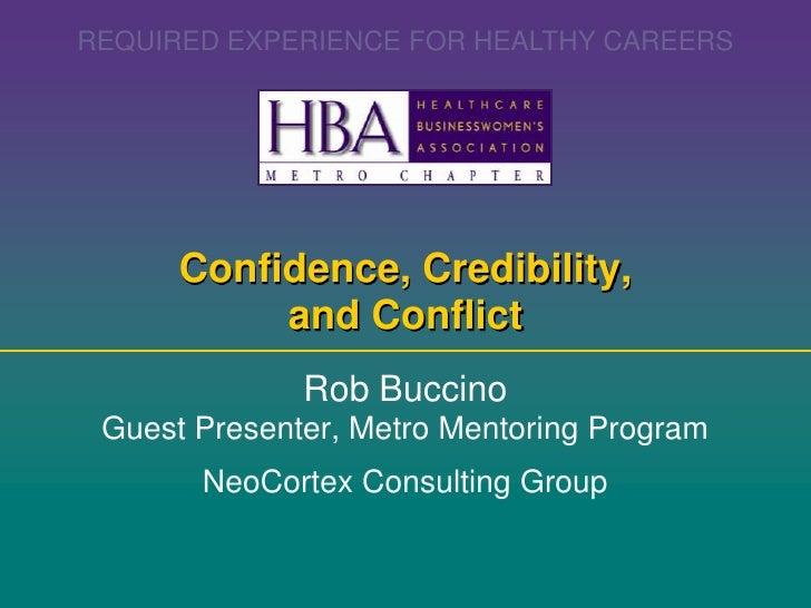 Confidence, Credibility, and Conflict <br />Rob Buccino<br />Guest Presenter, Metro Mentoring Program<br />NeoCortex Consu...